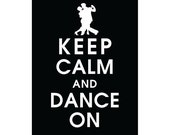 Keep Calm and Dance On -  Ballroom Dancers, 5X7 Print-(BLACK Featured) Buy 3 and get 1 FREE - KeepCalmShop