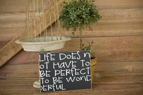 LIfe does not have to be perfect to be wonderful Sign