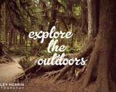 Explore the Outdoors - 5x7 print - Nature photography - quotes & inspiration - landscapes - ashherrin