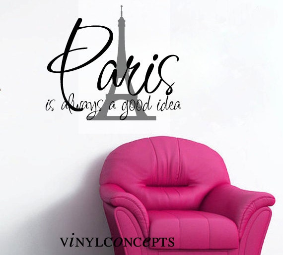 Paris is always a good idea  - Choose up to 2 colors- VINYL LETTERING DECAL