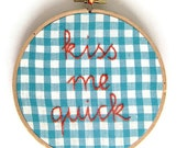 Kiss Me Quick Hoop Art Hand Embroidered Red Script on Blue Gingham
