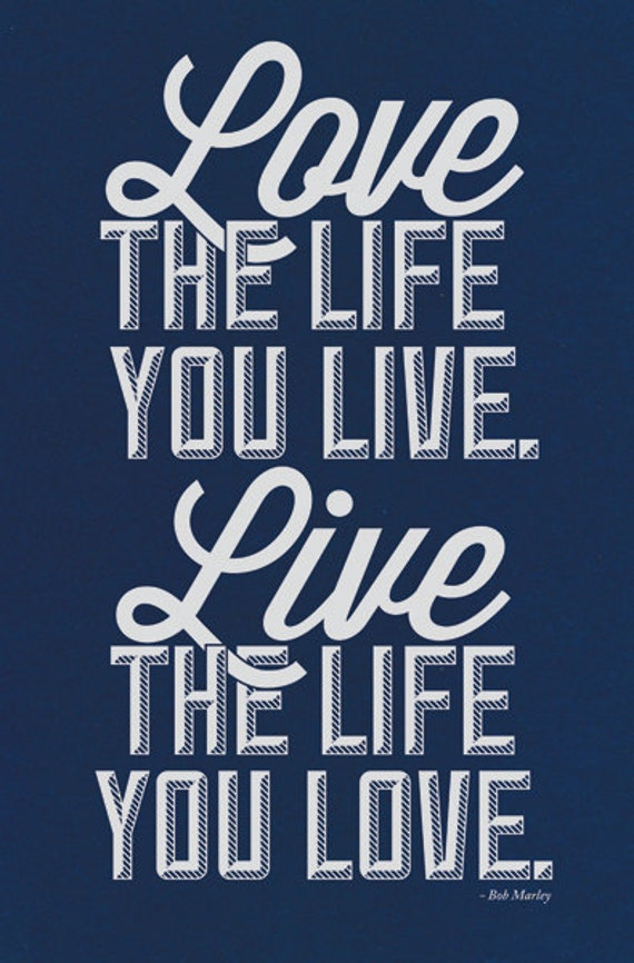 Bob Marley Quote Art Print: Love the Life You Live, Live The Life You Love