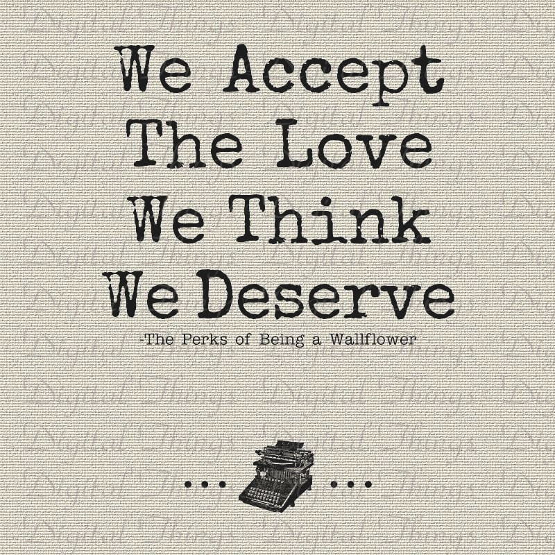 perks of being a wallflower quotes we accept the love we think we    Perks Of Being A Wallflower Quotes We Accept The Love