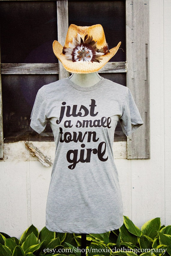 Just A Small Town Girl - made to order shirt