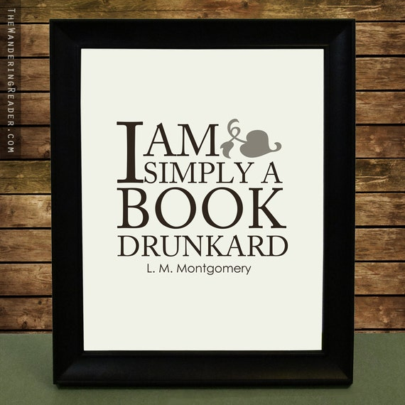 "Literature Art Quote Print with Funny Book Lover Reading Quotation ""I am simply a book drunkard"" from L.M. Montgomery"