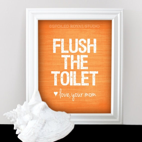 Flush The Toilet Love Mom - Funny Humor Art Print - You Can Customize Your Color - Tangerine Orange  - 8x10 Poster