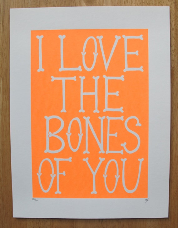 I Love The Bones Of You Hand Pulled Limited Edition Screenprint - Flourescent Orange