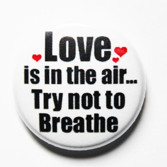 Love is in the Air, Anti Valentines Button, 1 inch Pin or Magnet