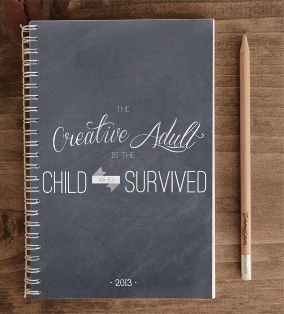 2013 Weekly Planner - The Creative Adult is the Child who Survived