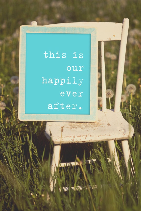 This is Our Happily Ever After. 8x10 Inspiring Photographic Print.