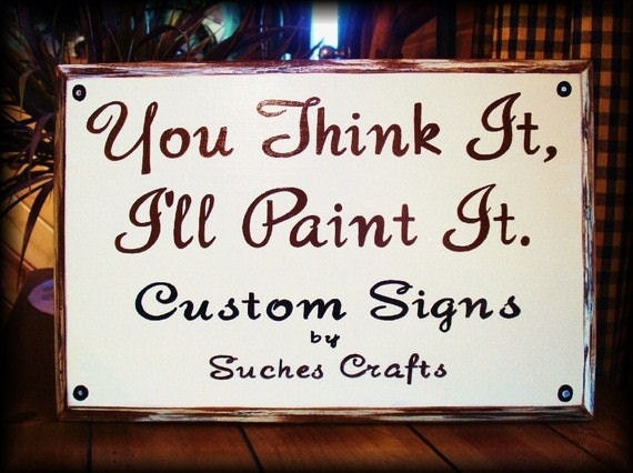 Home Decor Custom Wood Sign You Think It Ill Paint by SuchesCrafts
