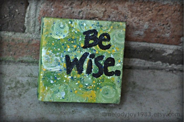 Be Wise - 4x4 - canvas painting