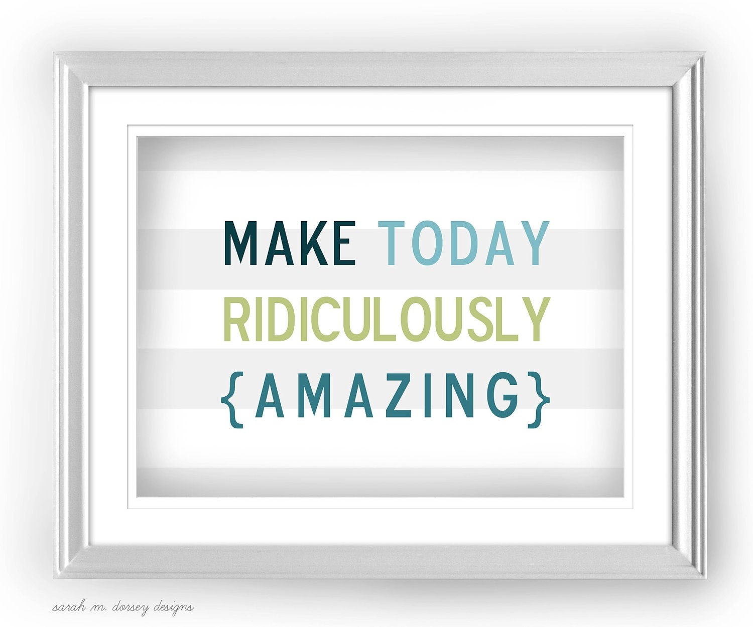 Make Today Ridiculously Amazing Print with striped background  5x7