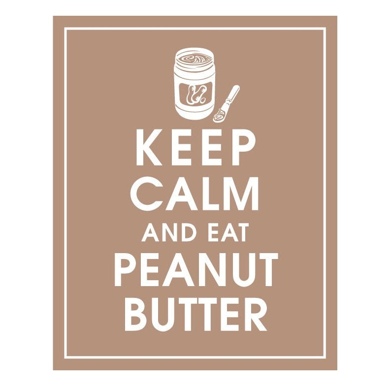 Keep Calm and Eat PEANUT BUTTER - 8x10 Print (Featured in Latte Brown) Purchase 3 and get 1 FREE
