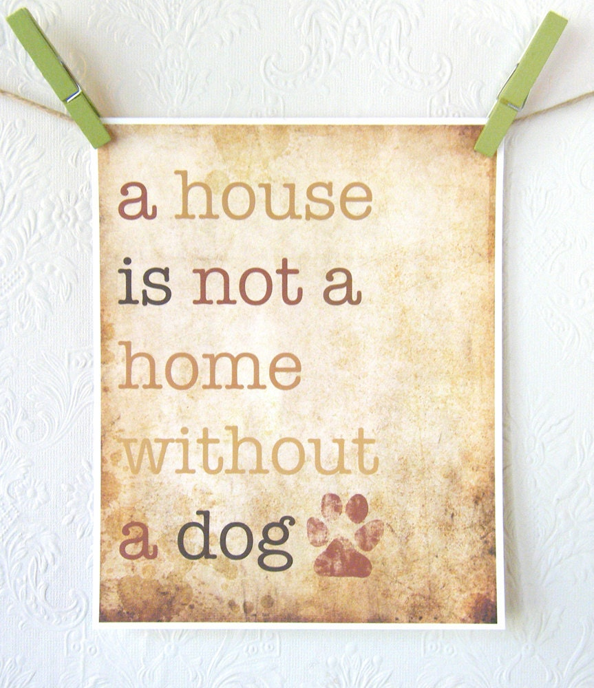 A House Is Not A Home Without A Dog - Professionally printed 8 x 10 Fine Art Print - FrecklesandWit