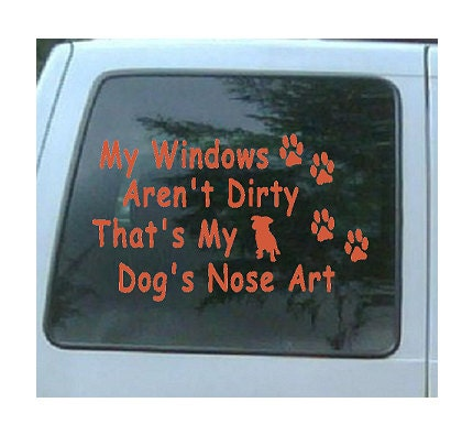 My Windows Aren't Dirty Thats My Dog's Nose Art Vinyl Decal Sticker 6 inch - Cafedecals