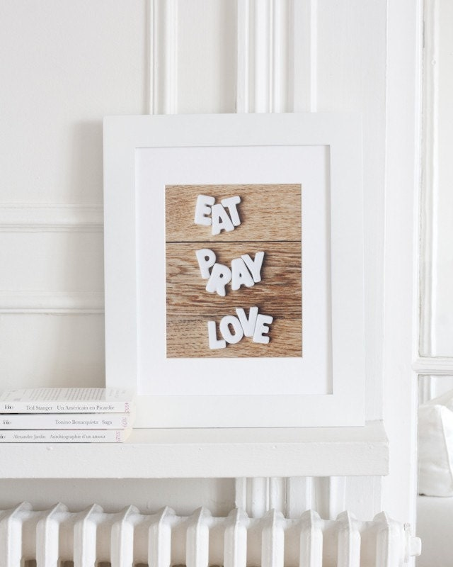 Eat Pray Love typography print - Fine art photography - 8 x 10 - Home decor Wall Art inspirational quote poster - magalerie