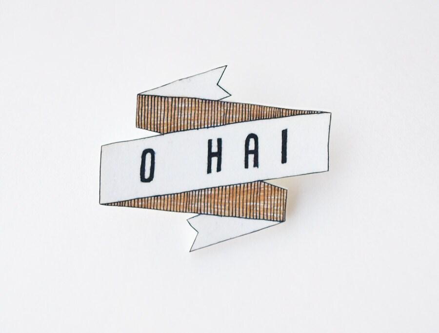 O Hai Banner Brooch - Made To Order