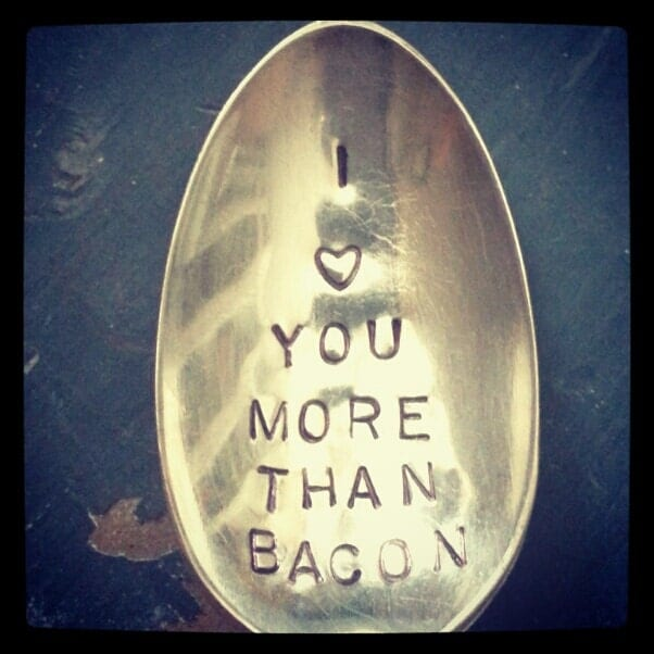 I Heart You More Than Bacon Customizable Hand Stamped Spoon