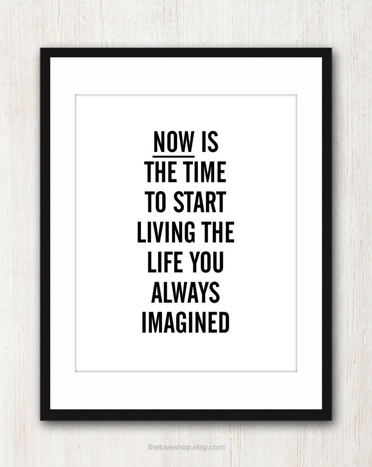 Now is the time to start living the life you always imagined