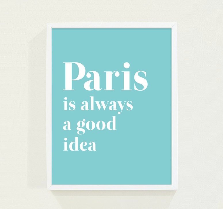 Aqua Blue Typography Print - Turquoise Paris Poster Wall Art - Paris Is Always A Good Idea