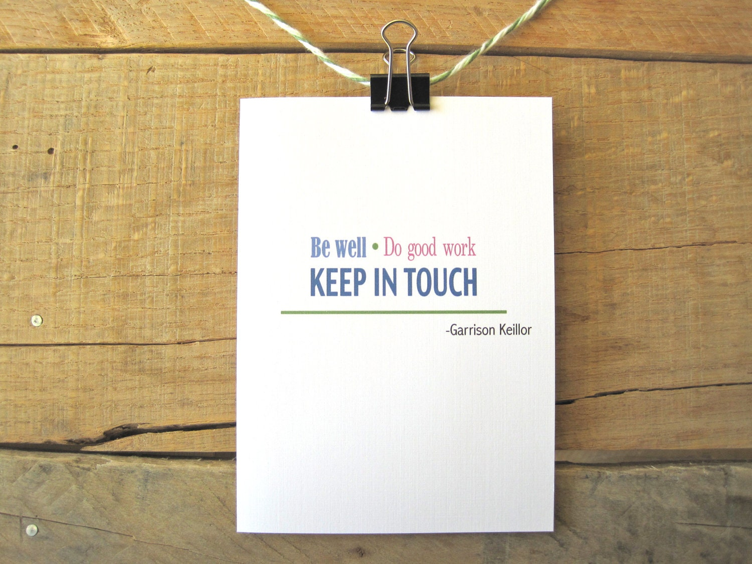 Greeting Card: Be well, do good work, keep in touch, Garrison Keillor, Blank Inside