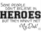 Some People Don't Believe In HEROES But They Haven't Met My Dad Vinyl Sticker Decal Home Wall Art Quote Art