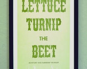 Lettuce, Turnip the Beet (Greens), Letterpress Poster - quaillanepress