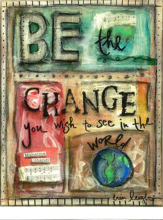 Inspirational Quote, BE THE CHANGE (Ghandi), 8x10 print
