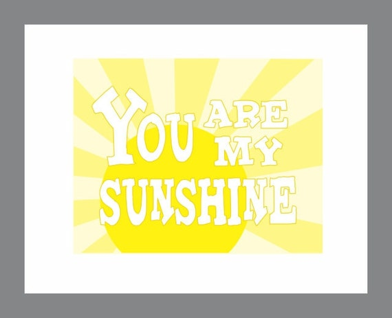 You are My Sunshine 8 X 10 Art Print Sunny Yellow