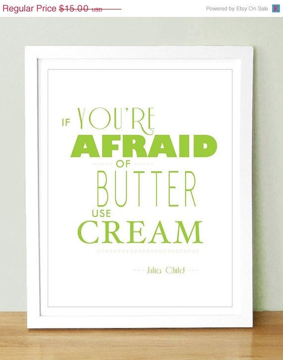 SALE 15% Off Julia Child Quote If You Are Afraid of Butter    Custom Colors     5x7