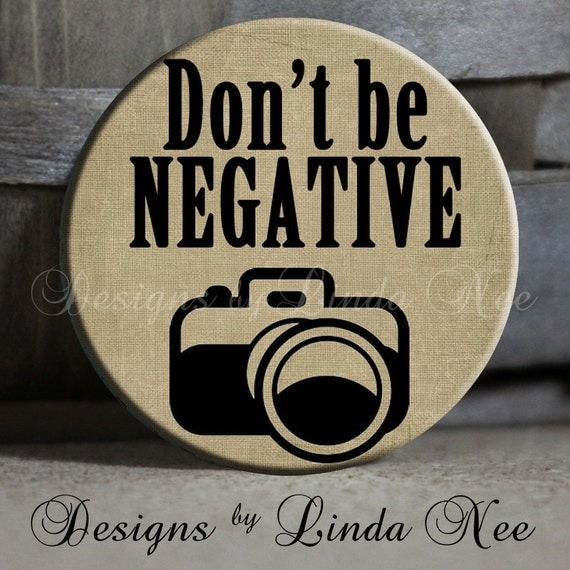 "EXCLUSIVE to my shop - Don't be NEGATIVE with camera on Tan Quote - 1.5"" Pinback Button"