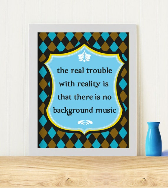 "Original Art Print ""...there is no background music"""