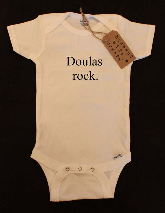 Doulas Rock. Onesie or Tee