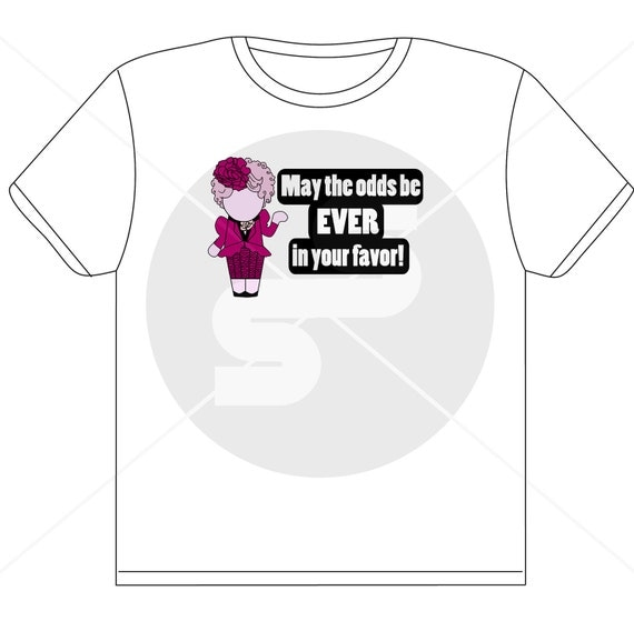 Effie - May The Odds Be Ever In Your Favor - Hunger Games Shirt ((Sm-XL / 2 Shirt styles))